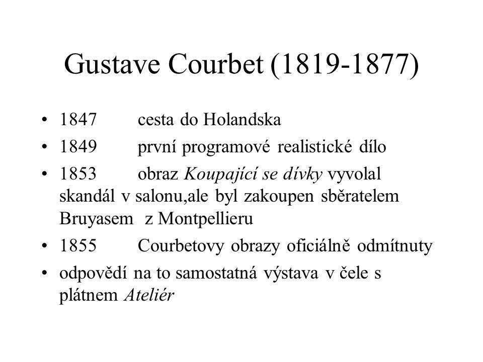 Gustave Courbet (1819-1877) stoupencem idejí Proudhona Přítel básníka Baudelaira Přítel spisovatele Champfleuryho pod jejich vlivem namaloval různé obrazy, např.