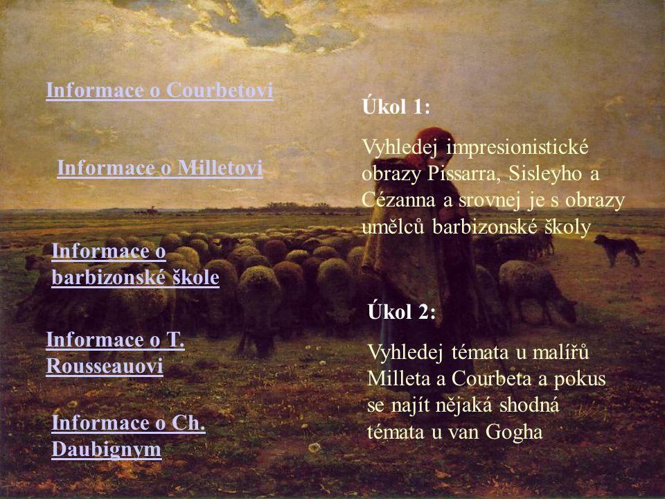 Informace o Courbetovi Informace o Milletovi Informace o barbizonské škole Informace o T. Rousseauovi Informace o Ch. Daubignym Úkol 1: Vyhledej impre