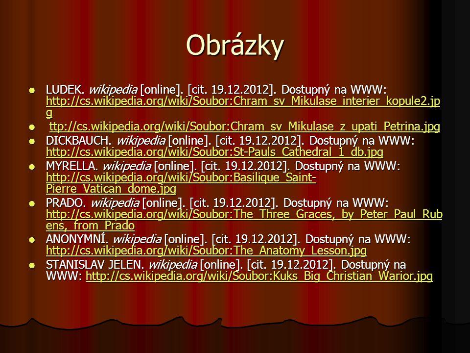 Obrázky LUDEK. wikipedia [online]. [cit. 19.12.2012]. Dostupný na WWW: http://cs.wikipedia.org/wiki/Soubor:Chram_sv_Mikulase_interier_kopule2.jp g LUD