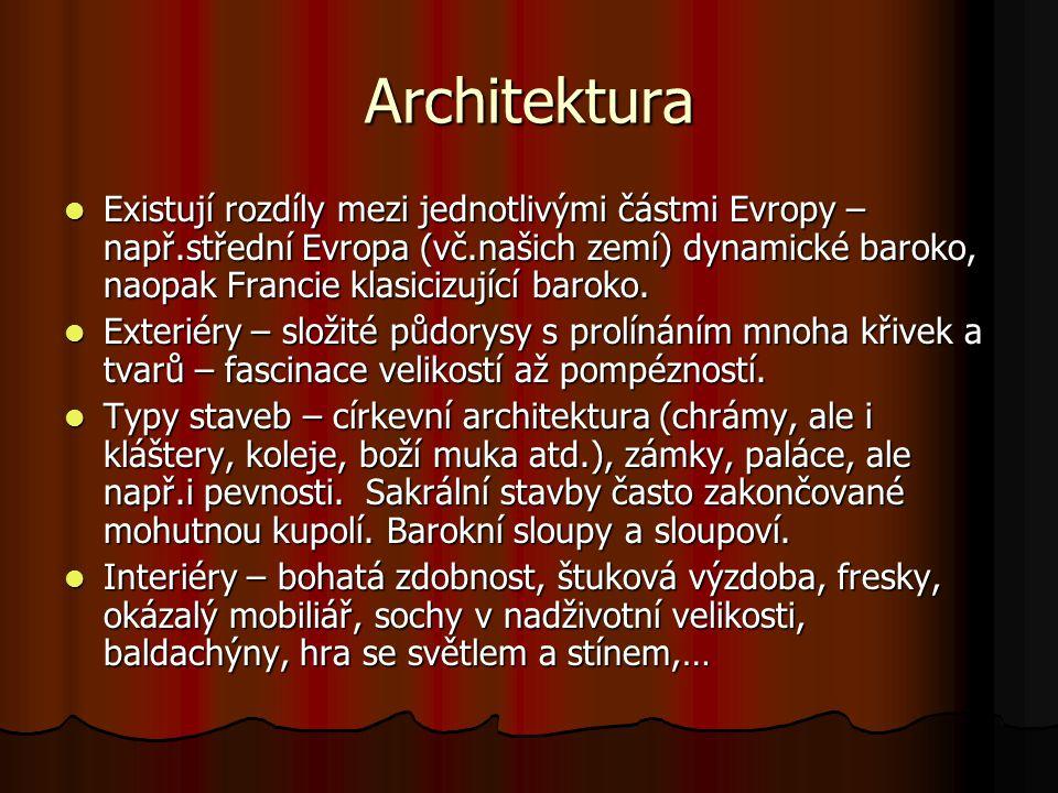 Architektura Existují rozdíly mezi jednotlivými částmi Evropy – např.střední Evropa (vč.našich zemí) dynamické baroko, naopak Francie klasicizující ba