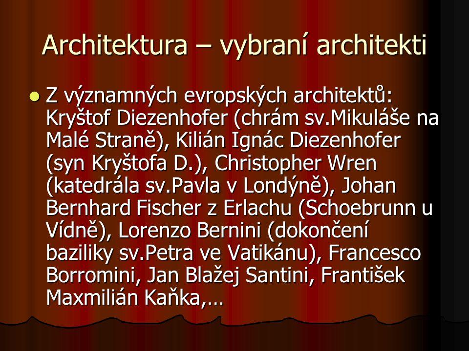 Architektura – vybraní architekti Z významných evropských architektů: Kryštof Diezenhofer (chrám sv.Mikuláše na Malé Straně), Kilián Ignác Diezenhofer