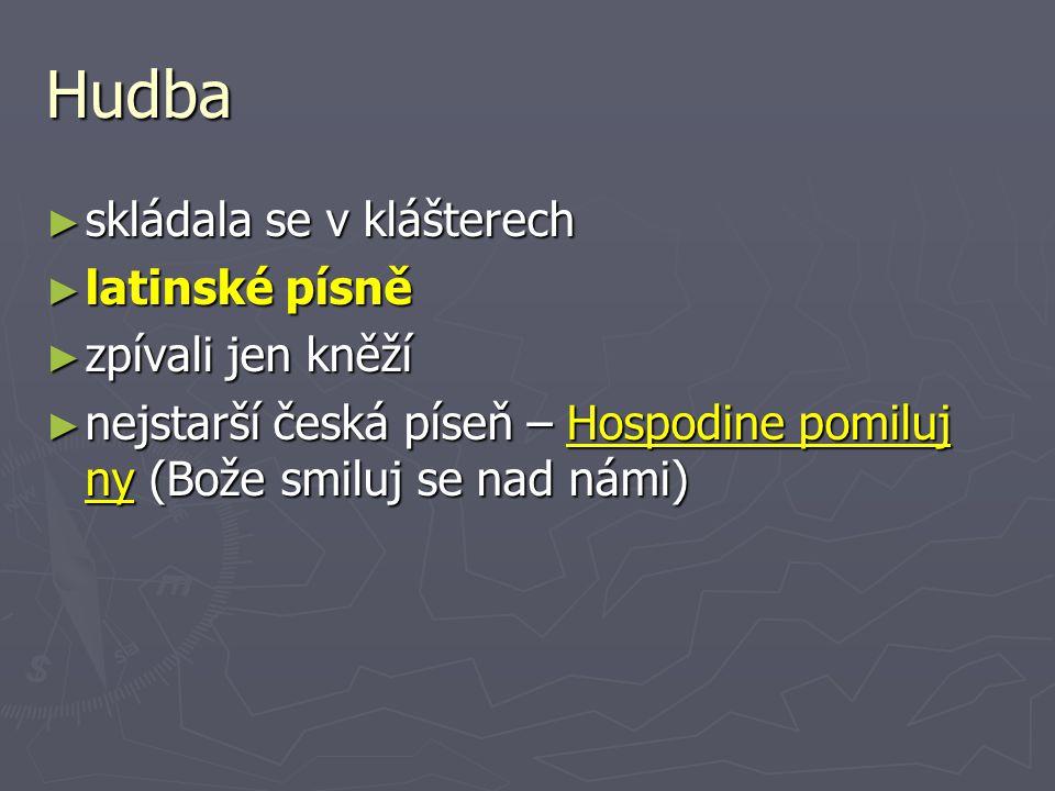 Hudba ► skládala se v klášterech ► latinské písně ► zpívali jen kněží ► nejstarší česká píseň – Hospodine pomiluj ny (Bože smiluj se nad námi)