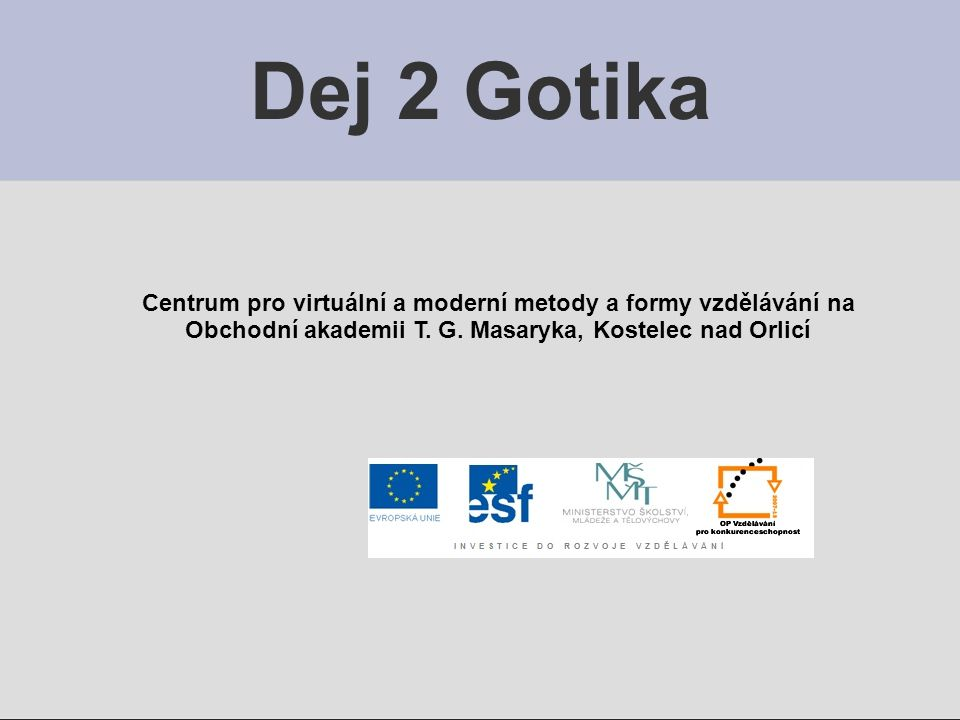 Dej 2 Gotika Centrum pro virtuální a moderní metody a formy vzdělávání na Obchodní akademii T. G. Masaryka, Kostelec nad Orlicí