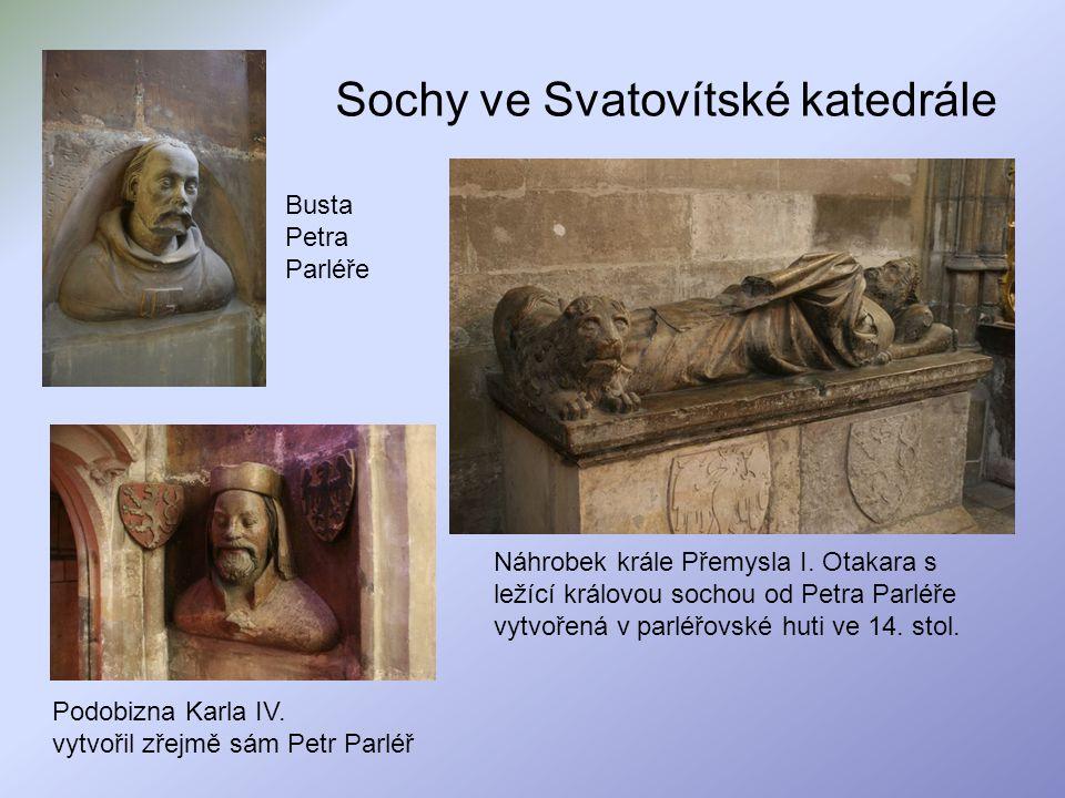 Sochy ve Svatovítské katedrále Podobizna Karla IV. vytvořil zřejmě sám Petr Parléř Busta Petra Parléře Náhrobek krále Přemysla I. Otakara s ležící krá