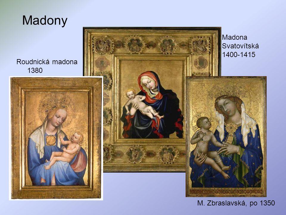 Madony Roudnická madona 1380 Madona Svatovítská 1400-1415 M. Zbraslavská, po 1350