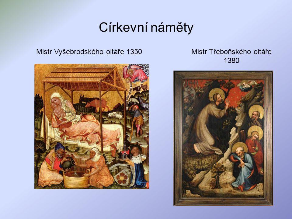 Církevní náměty Mistr Třeboňského oltáře 1380 Mistr Vyšebrodského oltáře 1350