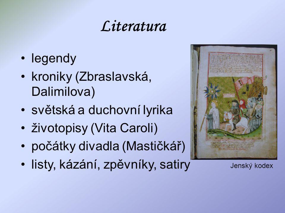 Literatura legendy kroniky (Zbraslavská, Dalimilova) světská a duchovní lyrika životopisy (Vita Caroli) počátky divadla (Mastičkář) listy, kázání, zpě