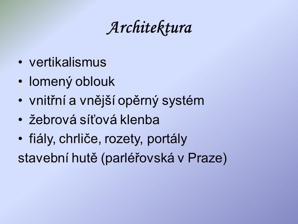 Architektura vertikalismus lomený oblouk vnitřní a vnější opěrný systém žebrová síťová klenba fiály, chrliče, rozety, portály stavební hutě (parléřovs