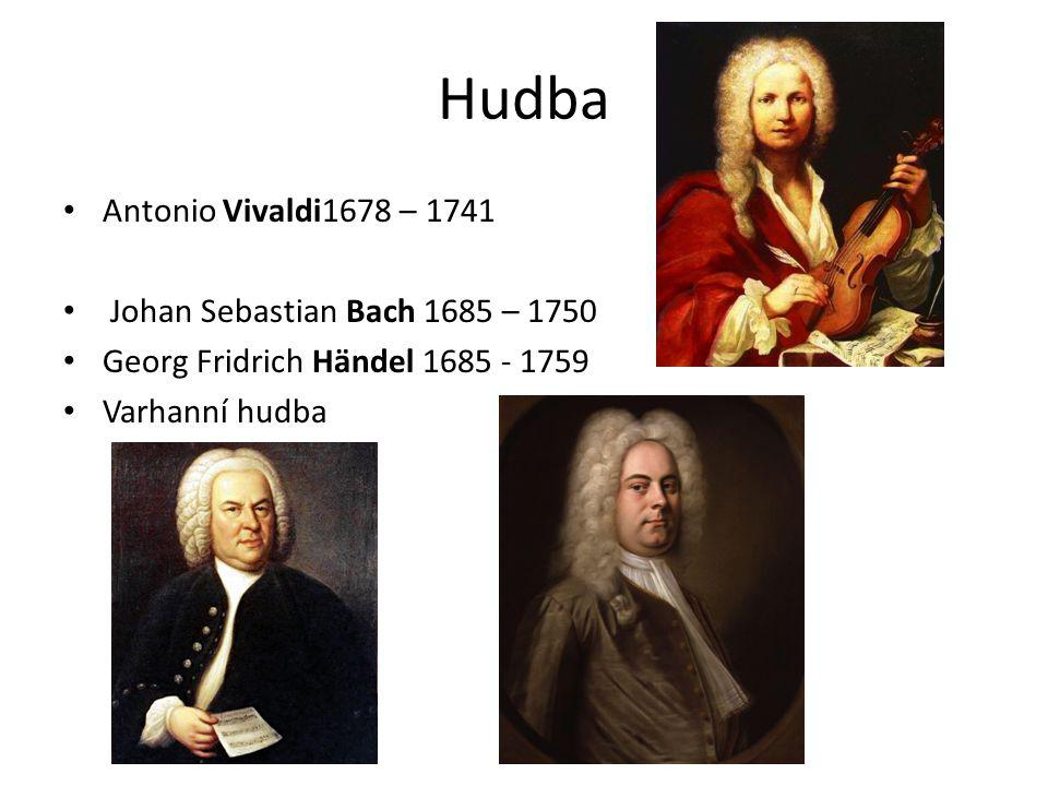 Hudba Antonio Vivaldi1678 – 1741 Johan Sebastian Bach 1685 – 1750 Georg Fridrich Händel 1685 - 1759 Varhanní hudba