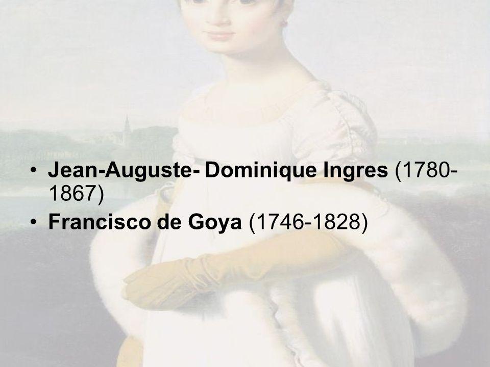 Jean-Auguste- Dominique Ingres (1780- 1867) Francisco de Goya (1746-1828)