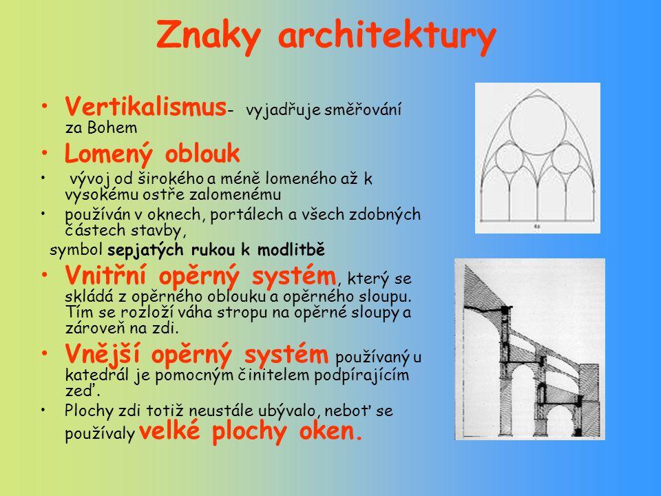 Znaky architektury Vertikalismus - vyjadřuje směřování za Bohem Lomený oblouk vývoj od širokého a méně lomeného až k vysokému ostře zalomenému používá