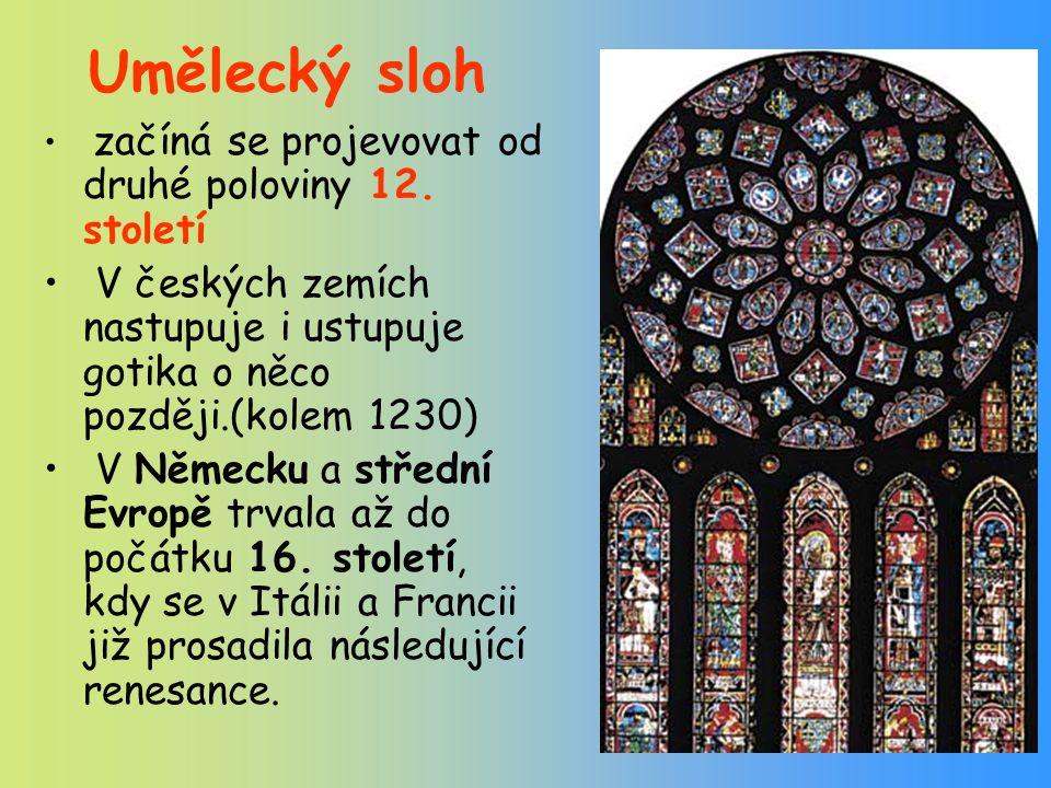 Umělecký sloh začíná se projevovat od druhé poloviny 12. století V českých zemích nastupuje i ustupuje gotika o něco později.(kolem 1230) V Německu a