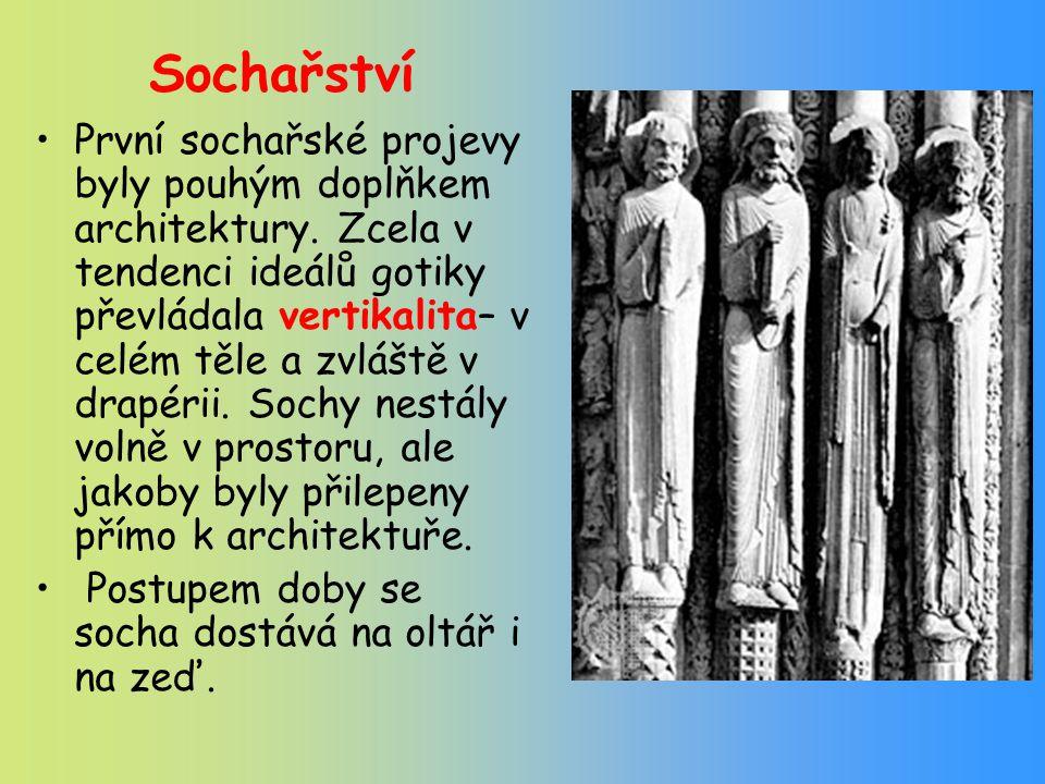 Sochařství První sochařské projevy byly pouhým doplňkem architektury. Zcela v tendenci ideálů gotiky převládala vertikalita– v celém těle a zvláště v