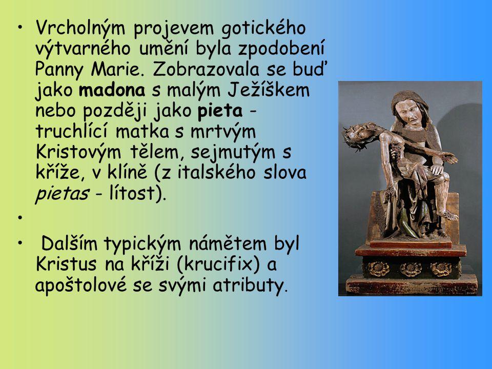 Vrcholným projevem gotického výtvarného umění byla zpodobení Panny Marie. Zobrazovala se buď jako madona s malým Ježíškem nebo později jako pieta - tr
