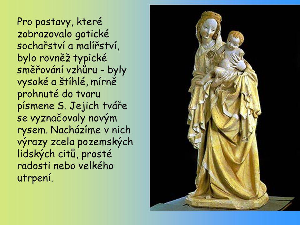 Pro postavy, které zobrazovalo gotické sochařství a malířství, bylo rovněž typické směřování vzhůru - byly vysoké a štíhlé, mírně prohnuté do tvaru písmene S.