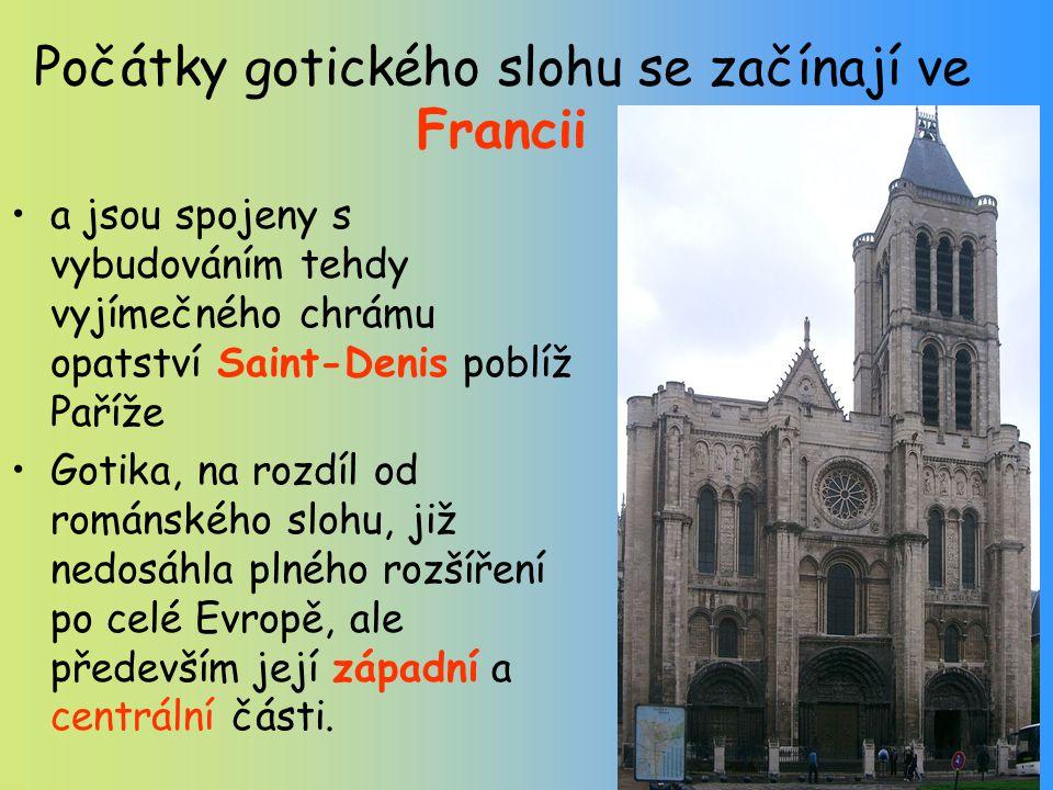 Počátky gotického slohu se začínají ve Francii a jsou spojeny s vybudováním tehdy vyjímečného chrámu opatství Saint-Denis poblíž Paříže Gotika, na roz