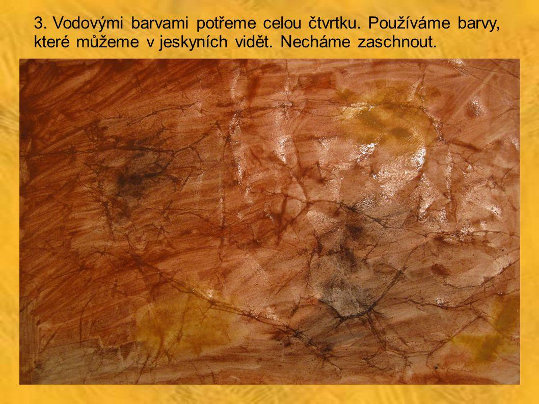 3. Vodovými barvami potřeme celou čtvrtku. Používáme barvy, které můžeme v jeskyních vidět. Necháme zaschnout.