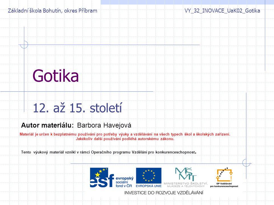 Gotika 12. až 15. století Základní škola Bohutín, okres Příbram VY_32_INOVACE_UaK02_Gotika Autor materiálu:Barbora Havejová Materiál je určen k bezpla
