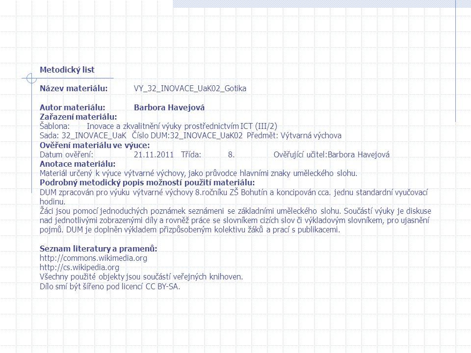 Metodický list Název materiálu:VY_32_INOVACE_UaK02_Gotika Autor materiálu:Barbora Havejová Zařazení materiálu: Šablona:Inovace a zkvalitnění výuky pro