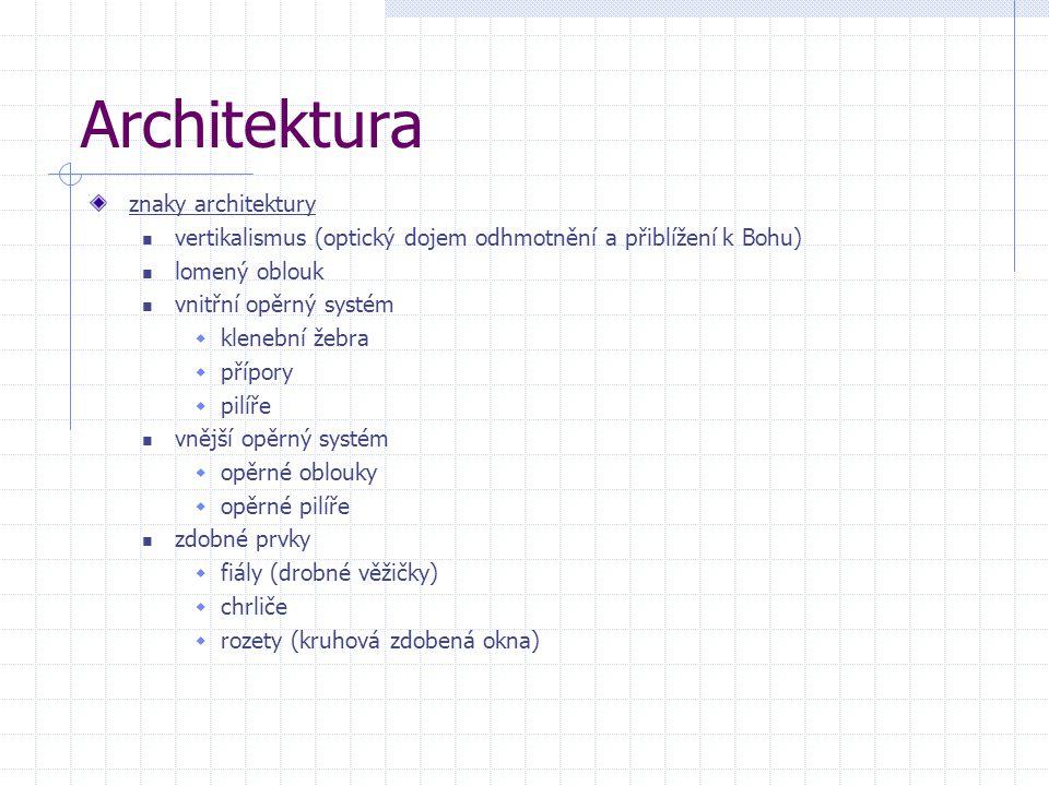 Architektura znaky architektury vertikalismus (optický dojem odhmotnění a přiblížení k Bohu) lomený oblouk vnitřní opěrný systém  klenební žebra  př