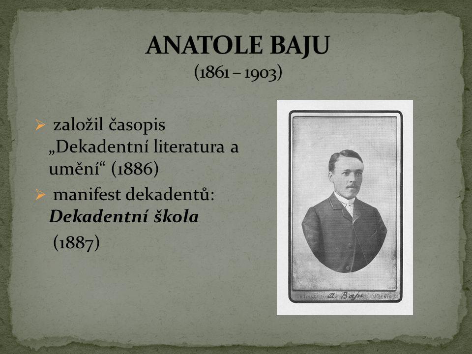 """ založil časopis """"Dekadentní literatura a umění"""" (1886)  manifest dekadentů: Dekadentní škola (1887)"""