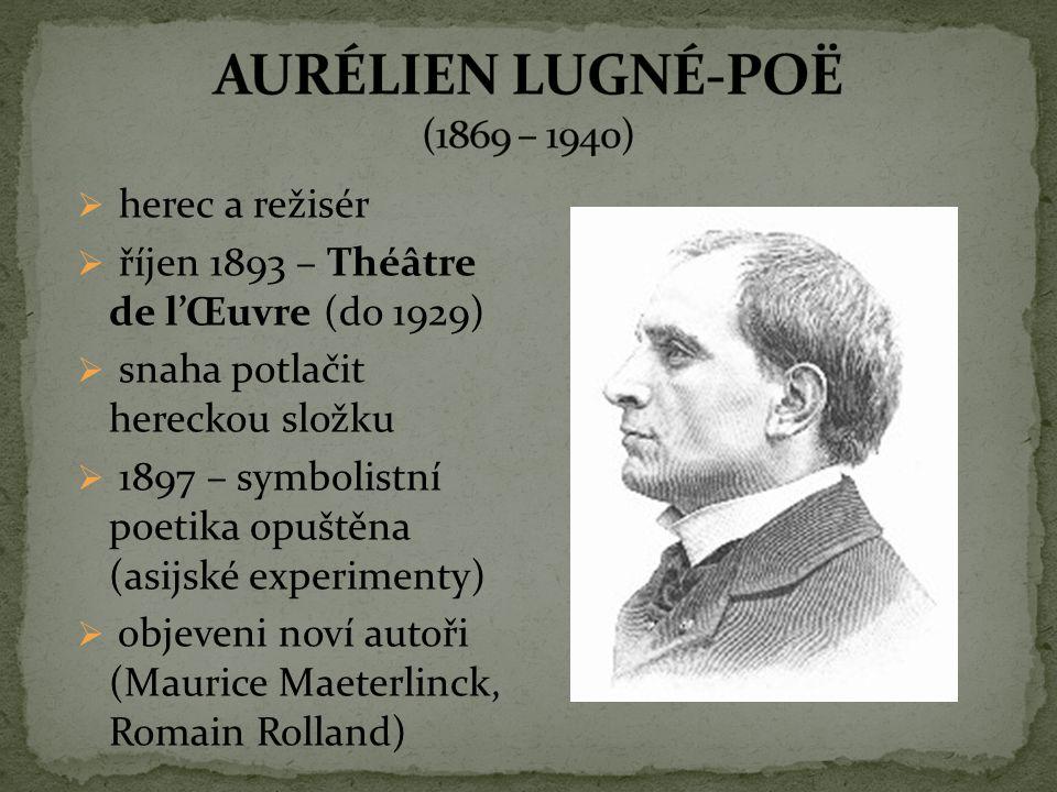  herec a režisér  říjen 1893 – Théâtre de l'Œuvre (do 1929)  snaha potlačit hereckou složku  1897 – symbolistní poetika opuštěna (asijské experime