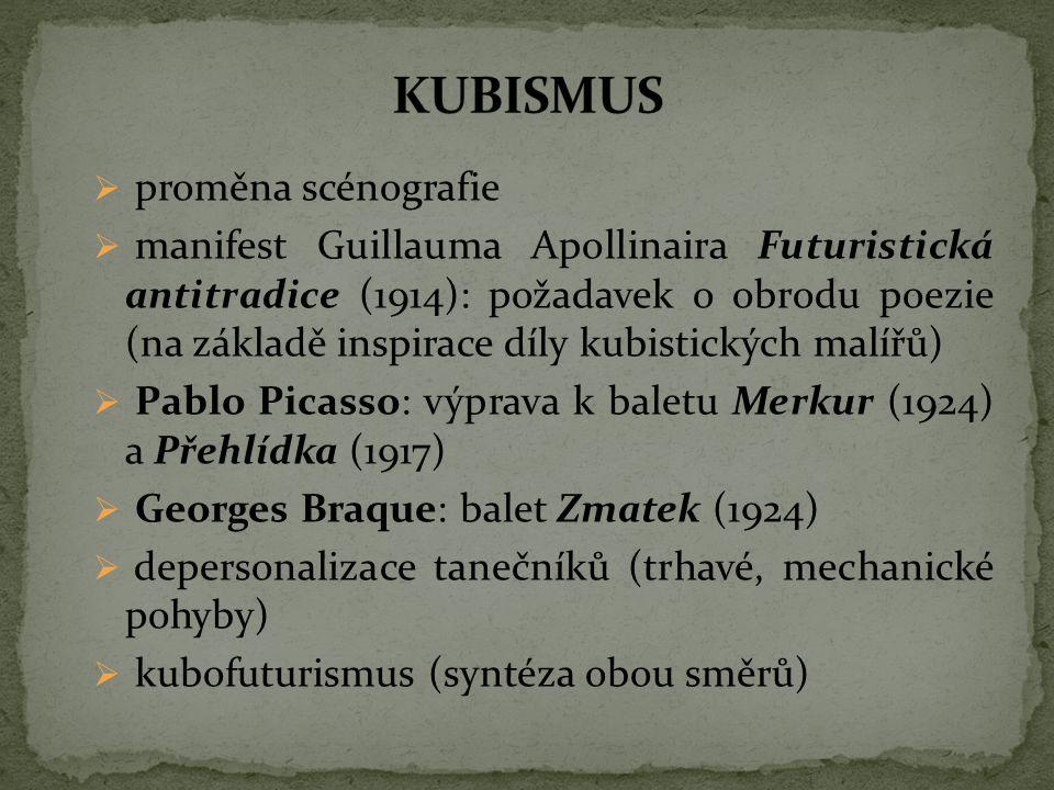  proměna scénografie  manifest Guillauma Apollinaira Futuristická antitradice (1914): požadavek o obrodu poezie (na základě inspirace díly kubistick