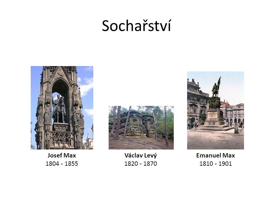 Sochařství Josef Max 1804 - 1855 Emanuel Max 1810 - 1901 Václav Levý 1820 - 1870