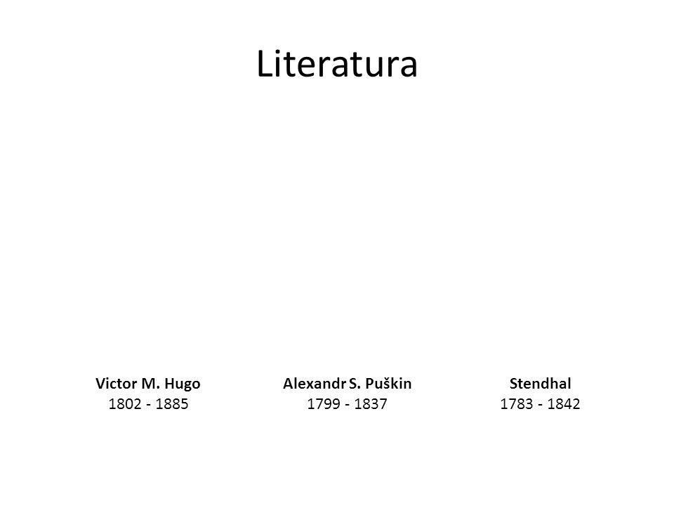 Literatura Victor M. Hugo 1802 - 1885 Stendhal 1783 - 1842 Alexandr S. Puškin 1799 - 1837