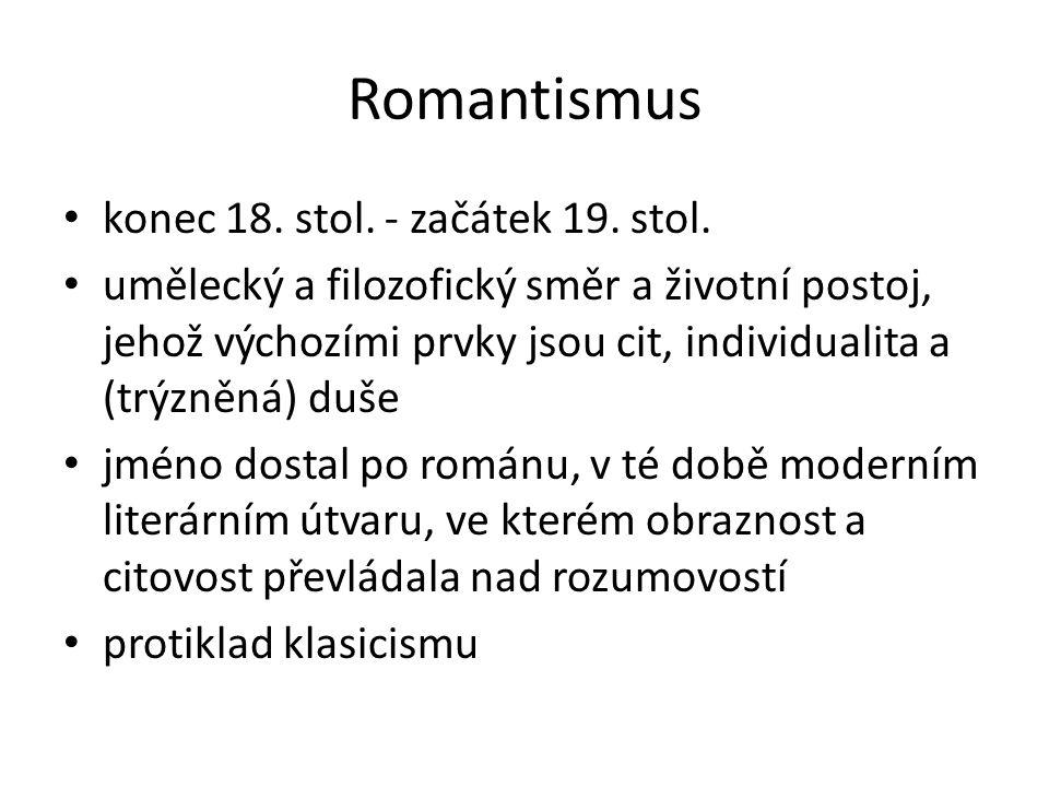 Romantismus konec 18. stol. - začátek 19. stol. umělecký a filozofický směr a životní postoj, jehož výchozími prvky jsou cit, individualita a (trýzněn