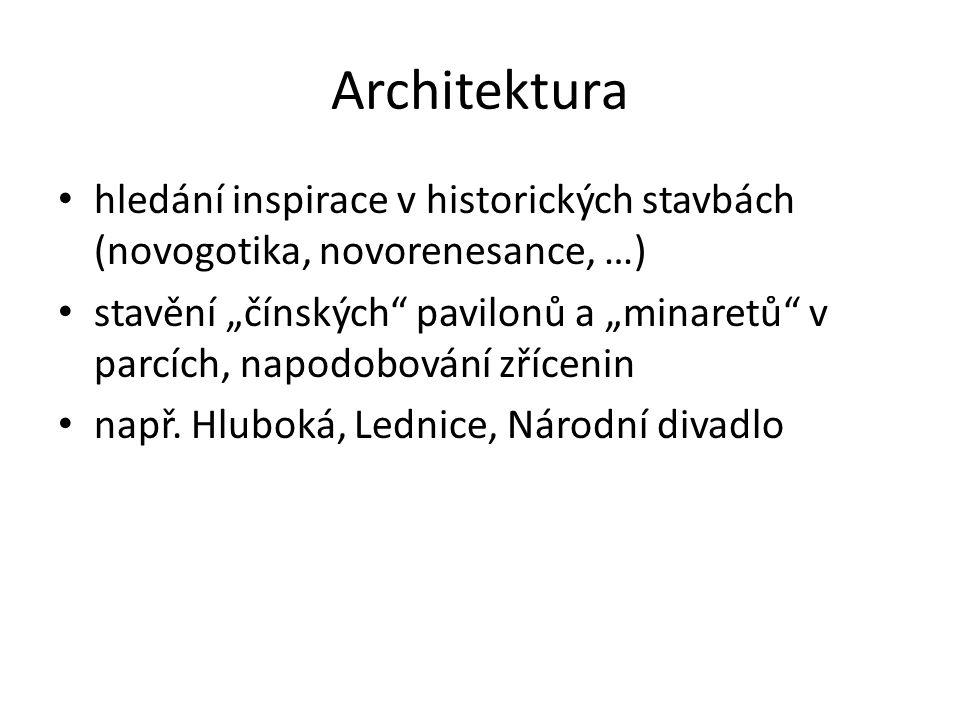 """Architektura hledání inspirace v historických stavbách (novogotika, novorenesance, …) stavění """"čínských"""" pavilonů a """"minaretů"""" v parcích, napodobování"""