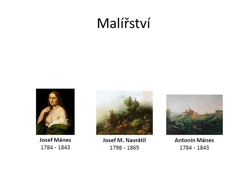 Malířství Josef M. Navrátil 1798 - 1865 Antonín Mánes 1784 - 1843 Josef Mánes 1784 - 1843