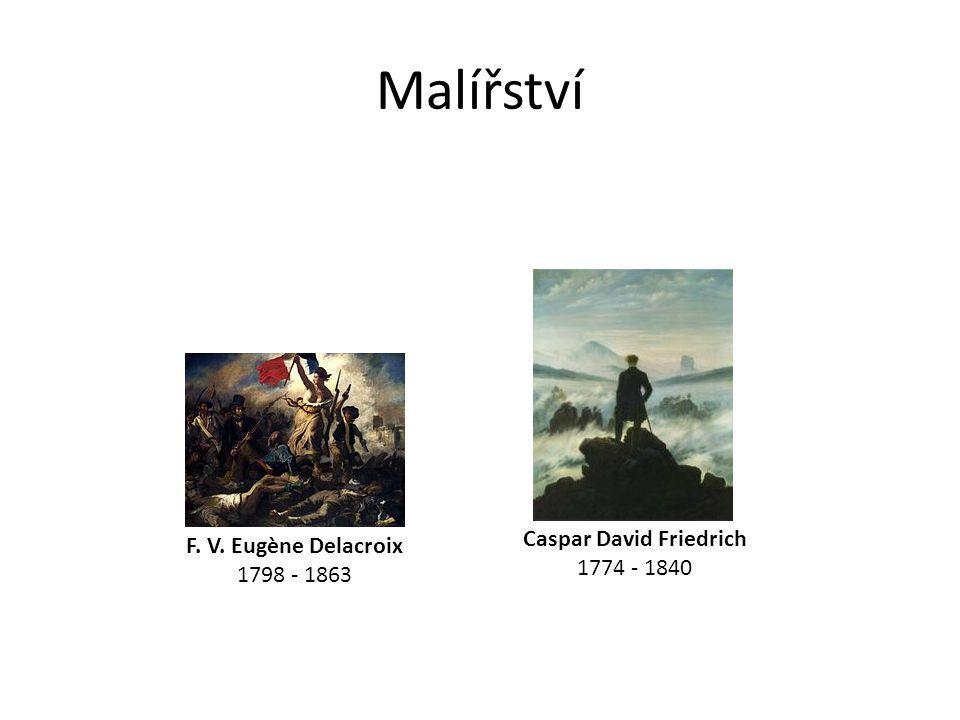 Malířství F. V. Eugène Delacroix 1798 - 1863 Caspar David Friedrich 1774 - 1840