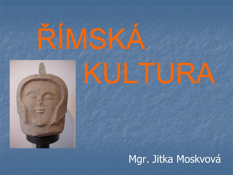 ŘÍMSKÁ KULTURA Mgr. Jitka Moskvová
