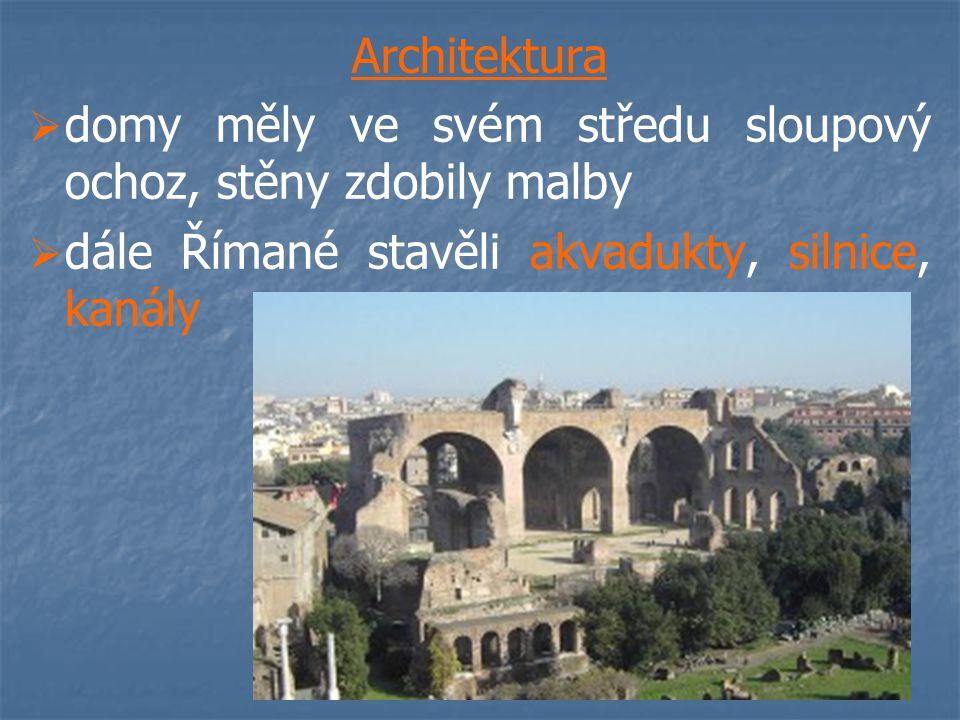 Architektura   domy měly ve svém středu sloupový ochoz, stěny zdobily malby   dále Římané stavěli akvadukty, silnice, kanály