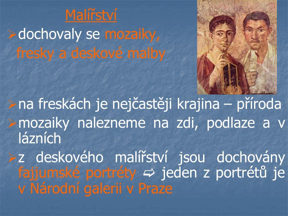 Malířství   dochovaly se mozaiky, fresky a deskové malby   na freskách je nejčastěji krajina – příroda   mozaiky nalezneme na zdi, podlaze a v lázních   z deskového malířství jsou dochovány fajjumské portréty  jeden z portrétů je v Národní galerii v Praze