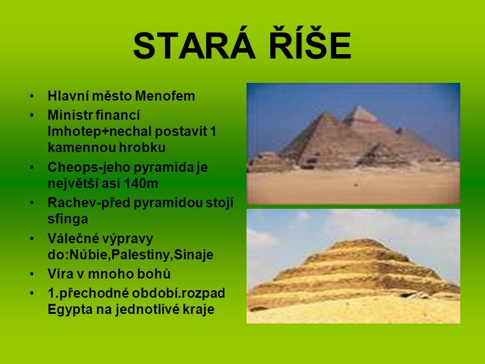 STARÁ ŘÍŠE Hlavní město Menofem Ministr financí Imhotep+nechal postavit 1 kamennou hrobku Cheops-jeho pyramida je největší asi 140m Rachev-před pyrami