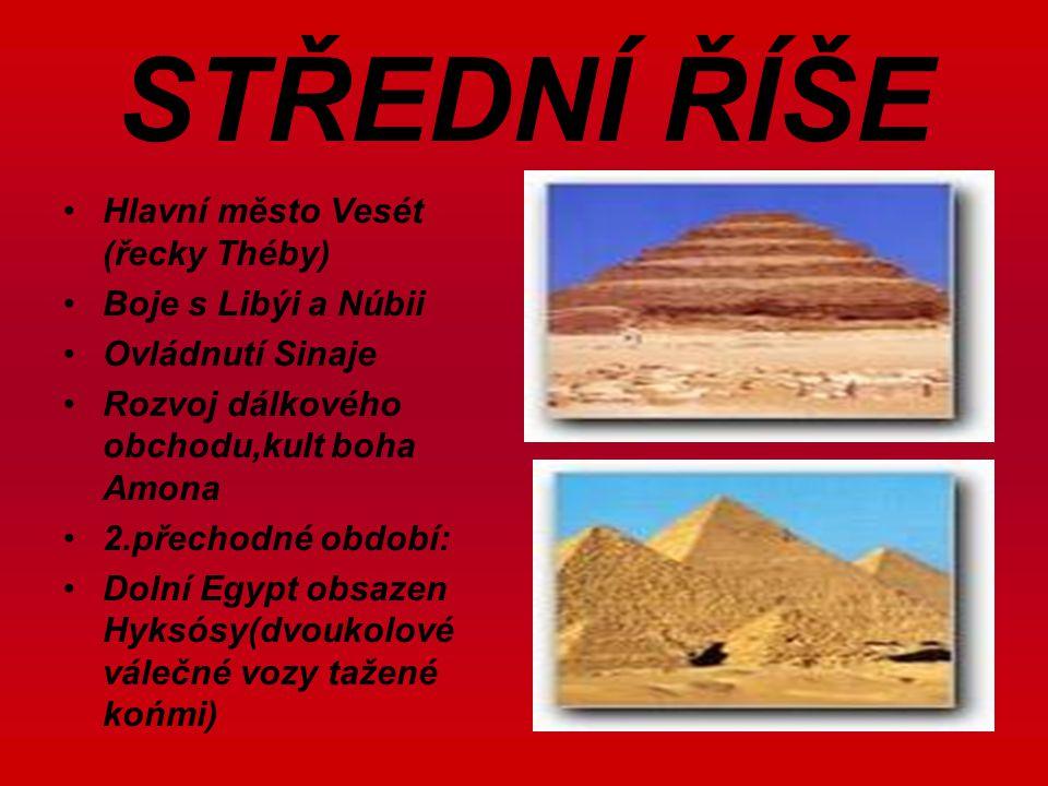 STŘEDNÍ ŘÍŠE Hlavní město Vesét (řecky Théby) Boje s Libýi a Núbii Ovládnutí Sinaje Rozvoj dálkového obchodu,kult boha Amona 2.přechodné období: Dolní