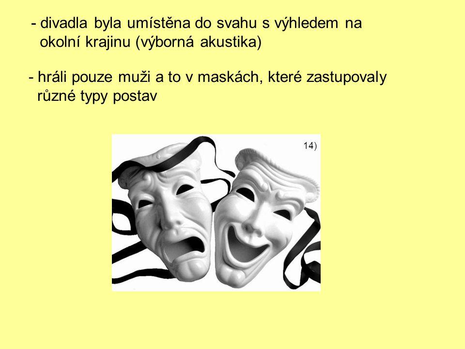 - divadla byla umístěna do svahu s výhledem na okolní krajinu (výborná akustika) - hráli pouze muži a to v maskách, které zastupovaly různé typy postav 14)