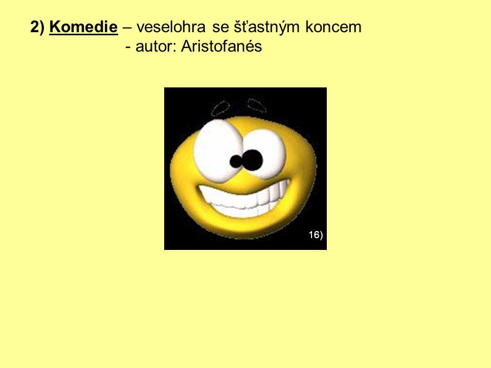 2) Komedie – veselohra se šťastným koncem - autor: Aristofanés 16)