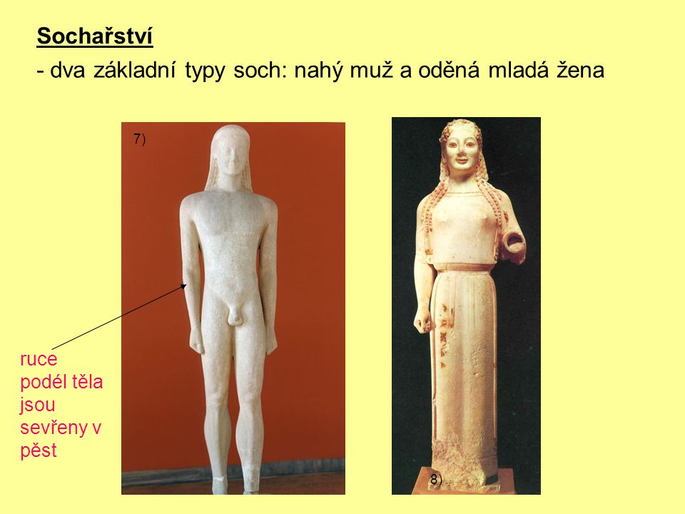 Sochařství ruce podél těla jsou sevřeny v pěst - dva základní typy soch: nahý muž a oděná mladá žena 7) 8)