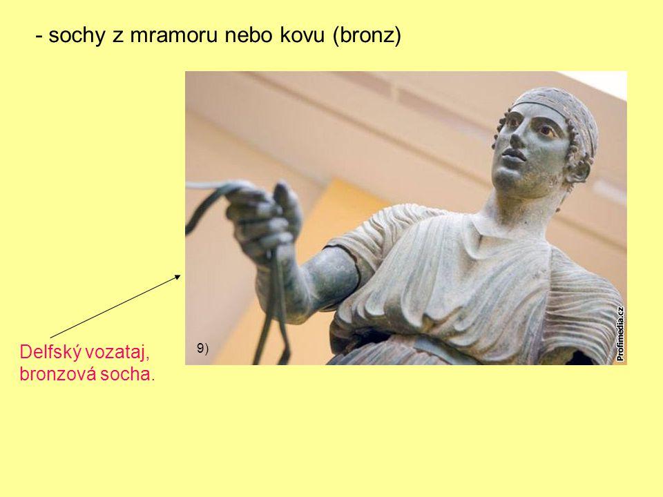 - sochy z mramoru nebo kovu (bronz) Delfský vozataj, bronzová socha. 9)