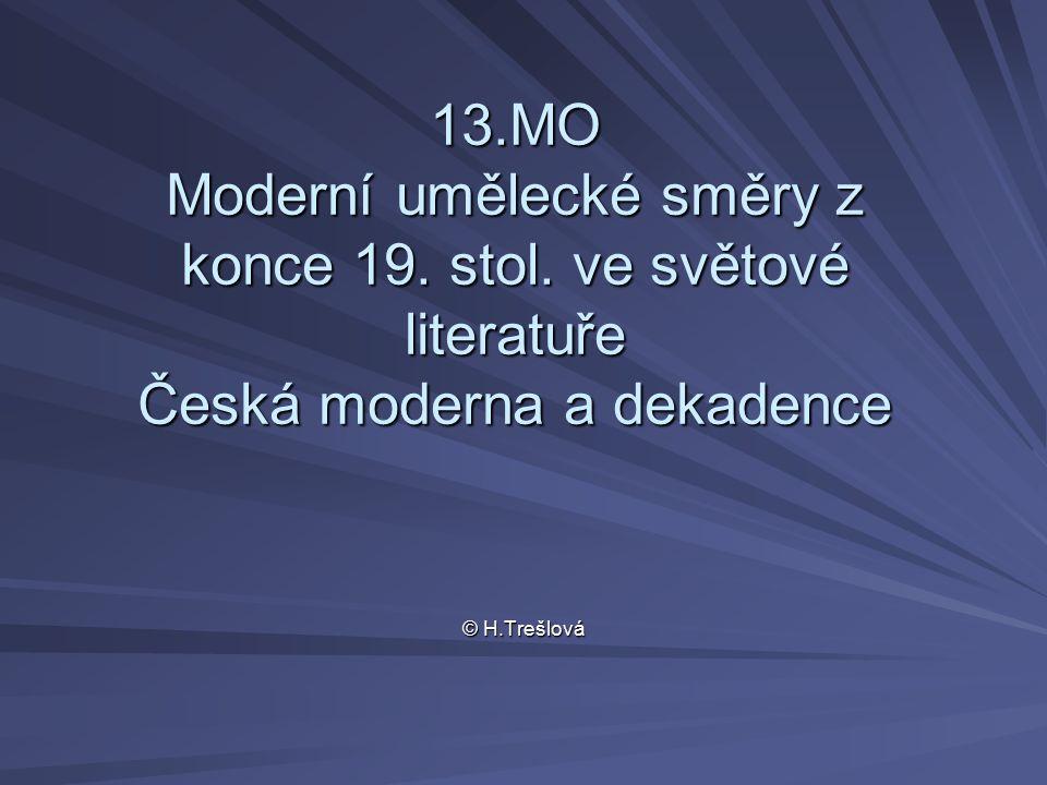 13.MO Moderní umělecké směry z konce 19. stol. ve světové literatuře Česká moderna a dekadence © H.Trešlová