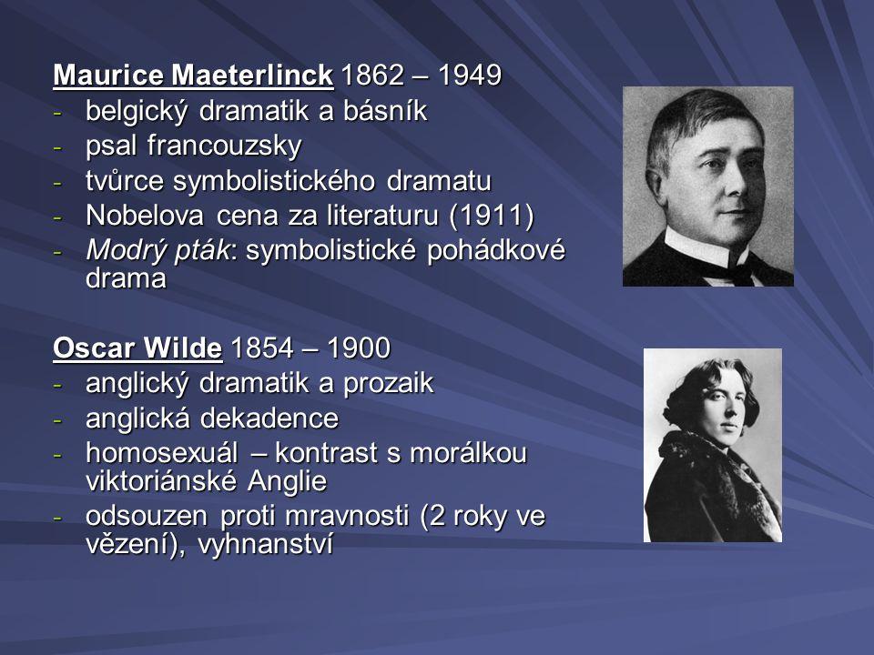 Maurice Maeterlinck 1862 – 1949 - belgický dramatik a básník - psal francouzsky - tvůrce symbolistického dramatu - Nobelova cena za literaturu (1911)