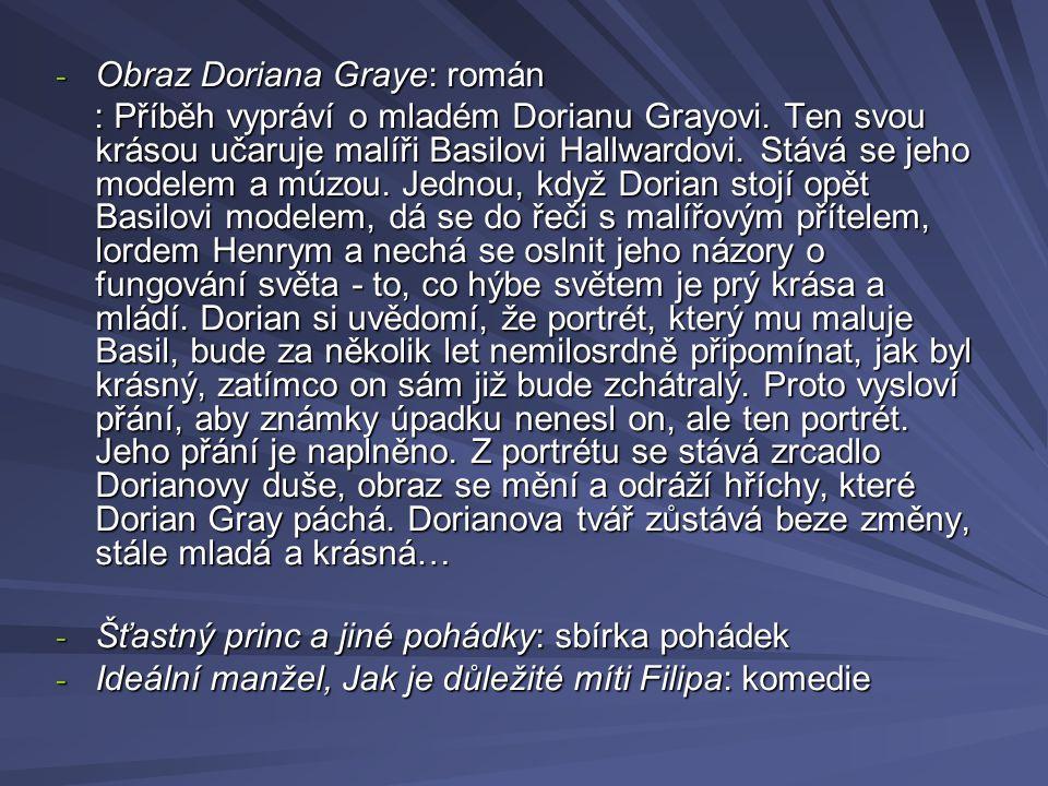- Obraz Doriana Graye: román : Příběh vypráví o mladém Dorianu Grayovi. Ten svou krásou učaruje malíři Basilovi Hallwardovi. Stává se jeho modelem a m