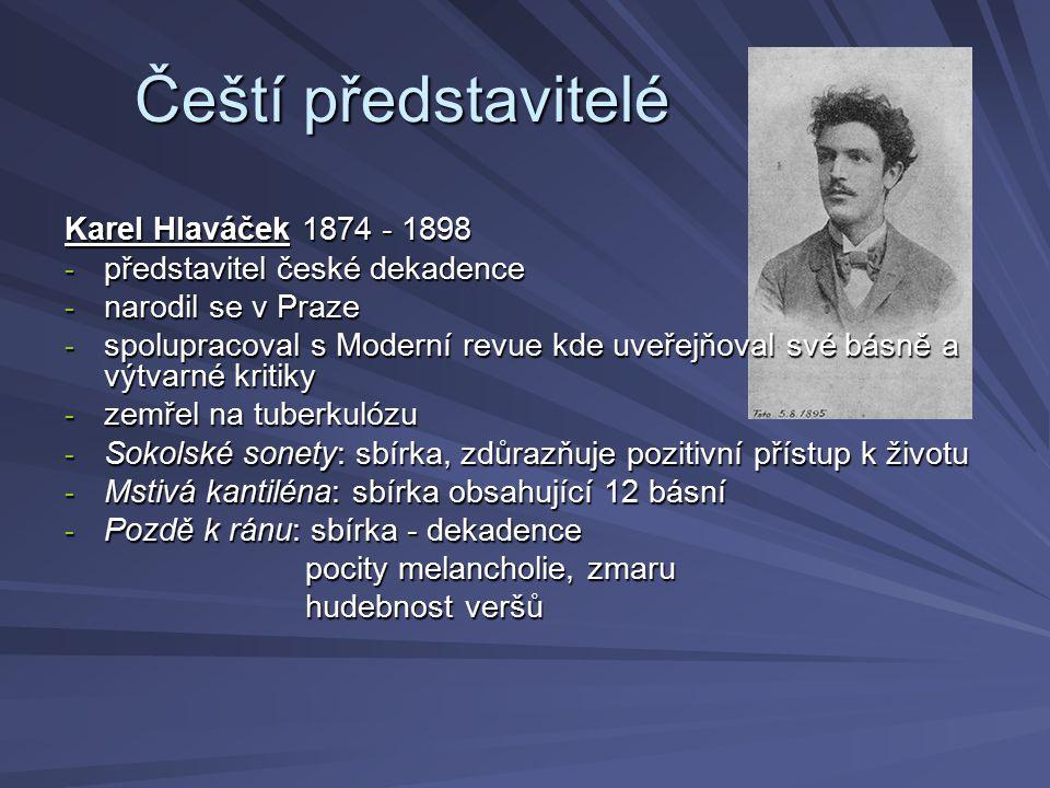 Čeští představitelé Čeští představitelé Karel Hlaváček 1874 - 1898 - představitel české dekadence - narodil se v Praze - spolupracoval s Moderní revue