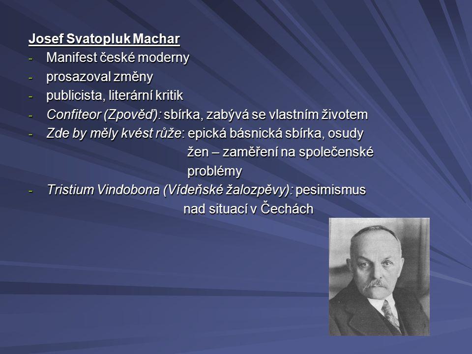 Josef Svatopluk Machar - Manifest české moderny - prosazoval změny - publicista, literární kritik - Confiteor (Zpověď): sbírka, zabývá se vlastním živ