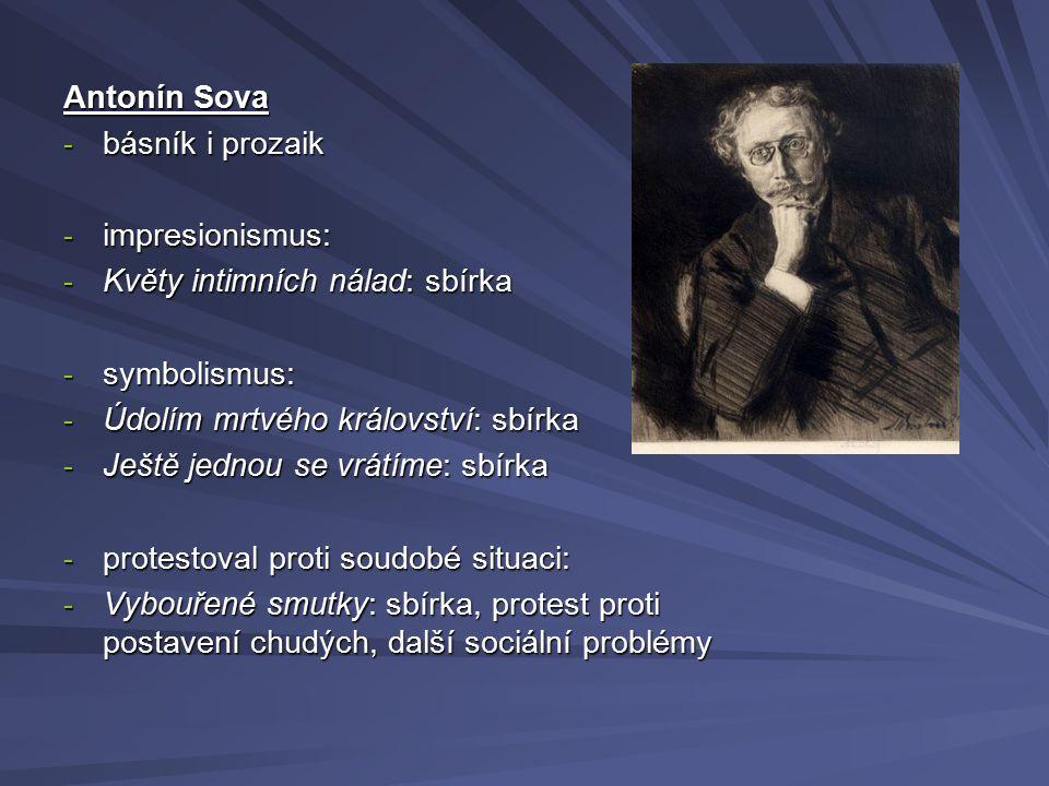 Antonín Sova - básník i prozaik - impresionismus: - Květy intimních nálad: sbírka - symbolismus: - Údolím mrtvého království: sbírka - Ještě jednou se