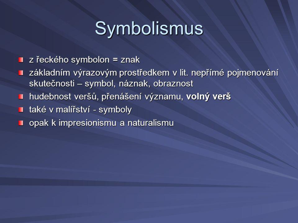 Symbolismus z řeckého symbolon = znak základním výrazovým prostředkem v lit. nepřímé pojmenování skutečnosti – symbol, náznak, obraznost hudebnost ver
