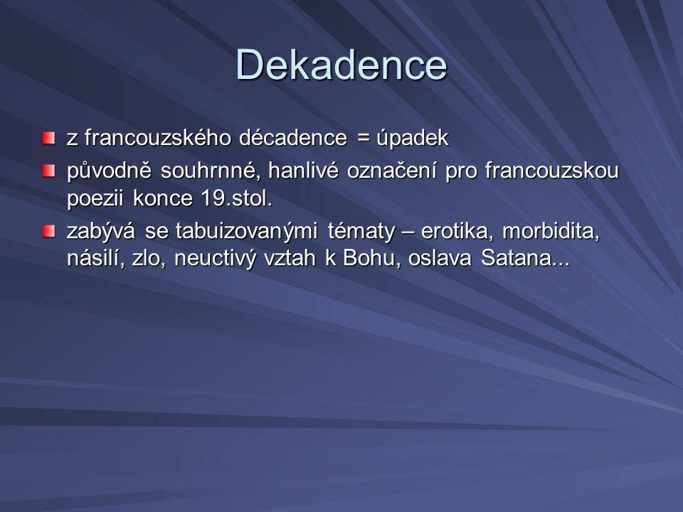 Dekadence z francouzského décadence = úpadek původně souhrnné, hanlivé označení pro francouzskou poezii konce 19.stol. zabývá se tabuizovanými tématy
